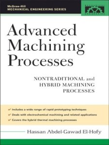 ADVANCED MACHINING PROCESSES NONTRADITIONAL AND HYBRID MACHINING PROCESSES BY HASSAN ABDEL-GAWAD EL-HOFY