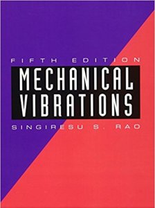 MECHANICAL VIBRATIONS 5TH EDITION BY SINGIRESU S. RAO
