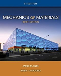MECHANICS OF MATERIALS BRIEF SI EDITION BY JAMES M. GERE, BARRY J. GOODNO