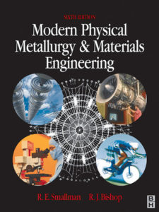 MODERN PHYSICAL METALLURGY AND MATERIALS ENGINEERING BY R. E. SMALLMAN, R J BISHOP
