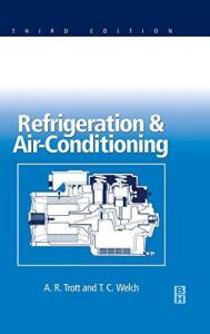 REFRIGERATION AND AIR CONDITIONING BY A. R. TROTT, T C WELCH