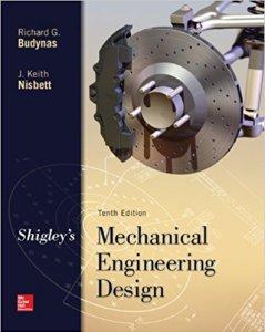 SHIGLEY'S MECHANICAL ENGINEERING DESIGN (MCGRAW-HILL SERIES IN MECHANICAL ENGINEERING) BY RICHARD G BUDYNAS, KEITH J NISBETT