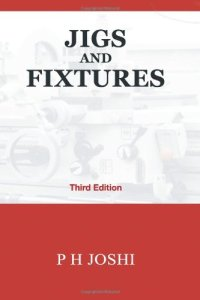 Jigs and Fixtures By P H Joshi
