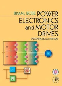 Power Electronics and Motor Drives: Advances and Trends By Bimal K. Bose
