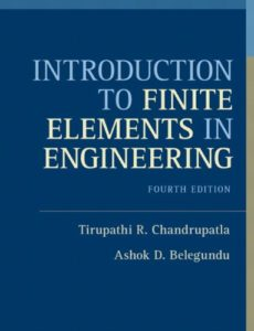 Introduction to Finite Elements in Engineering By Tirupathi R. Chandrupatla