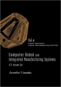 Computer Aided and Integrated Manufacturing Systems, Volume 4 By Cornelius T. Leondes