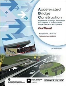 ACCELERATED BRIDGE CONSTRUCTION: EXPERIENCE IN DESIGN, FABRICATION AND ERECTION OF PREFABRICATED BRIDGE ELEMENTS AND SYSTEMS BY U.S. DEPARTMENT OF TRANSPORTATION,‎ FEDERAL HIGHWAY ADMINISTRATION