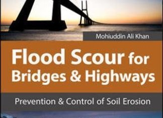 Flood Scour for Bridges and Highways: Prevention and Control of Soil Erosion By Mohiuddin A. Khan