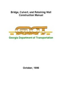 BRIDGE, CULVERT, AND RETAINING WALL CONSTRUCTION MANUAL BY GEORGIA DEPARTMENT OF TRANSPORTATION