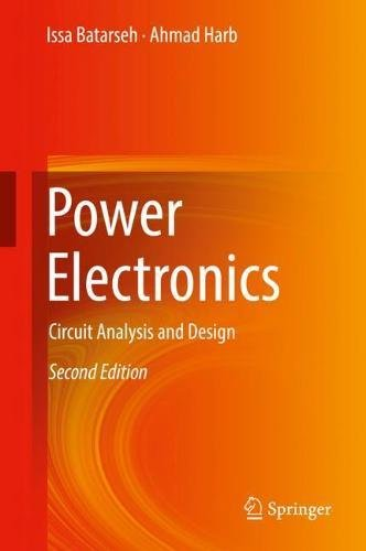 Power Electronics: Circuit Analysis and Design By Issa Batarseh, Ahmad Harb