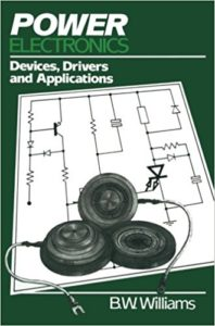 Power Electronics: Devices, Drivers and Applications By B.W. Williams