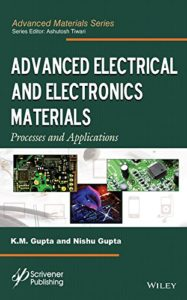 Advanced Electrical and Electronics Materials: Processes and Applications By K. M. Gupta, Nishu Gupta