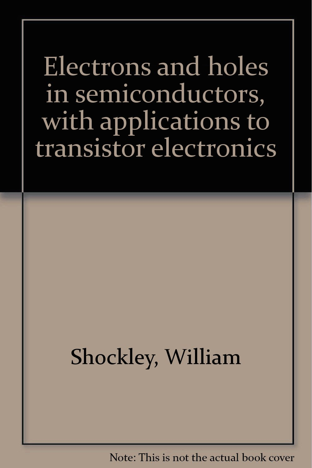 Electrons and Holes in Semiconductors with Applications to Transistor Electronics