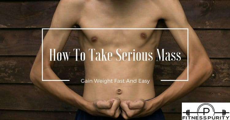 How To Take Serious Mass And Gain Weight Fast And Easy
