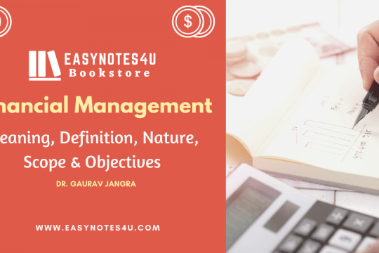 Financial Management - Meaning, Definition, Nature, Scope & Objectives