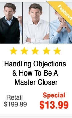 Handling Objections & How To Be A Master Closer Program