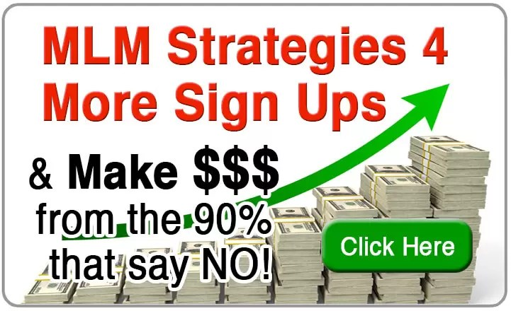 MLM Strategies 4 More Sign Ups & Make $$$ from the 90% that say NO!