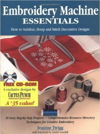 Embroidery machine essentials by Jeanine Twigg My choice of the Best Books on Machine Embroidery