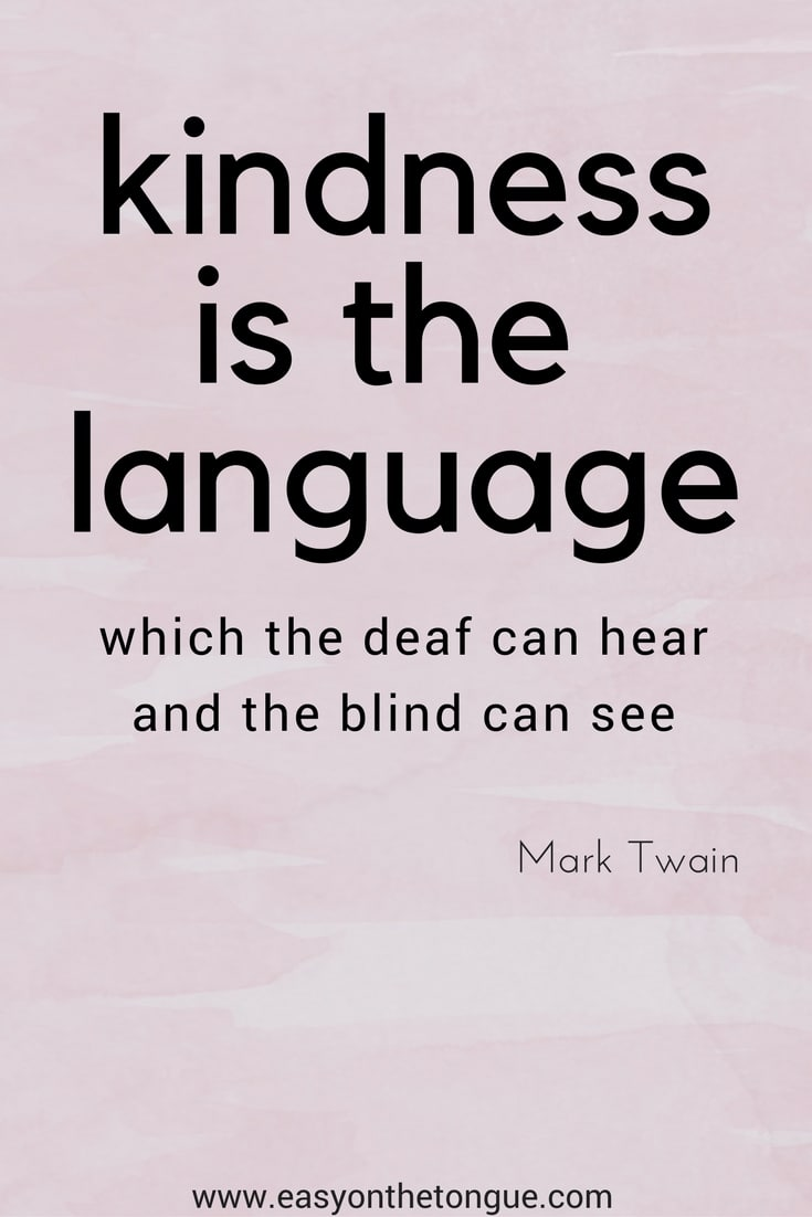 kindnessis a language Quotes to inspire you to reach out to the broken, the needy…be kind, each and every day