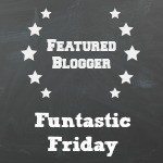 Funtastic Friday Featured Blogger