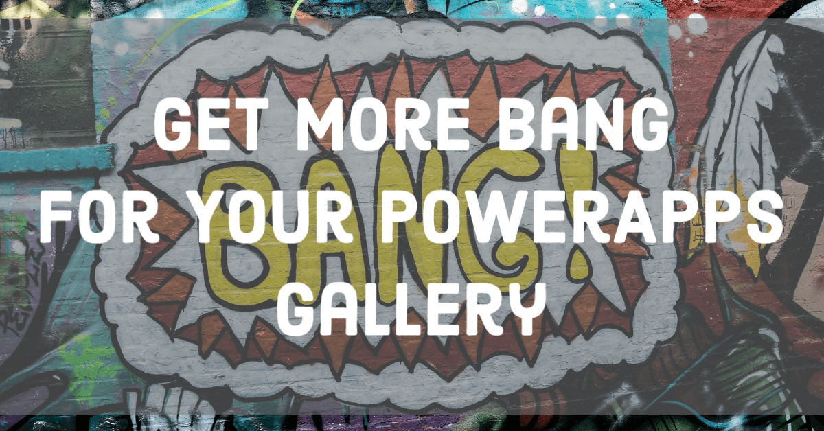 Get more bang for your PowerApps Gallery