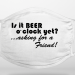 Is It Beer O'Clock Yet? Asking for a Friend Face Covering