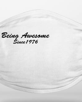 Being Awesome Since Face Covering (Add Your Year)