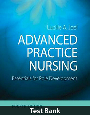 Advanced Practice Nursing Essentials for Role Development 4th Edition Test Bank By Joel