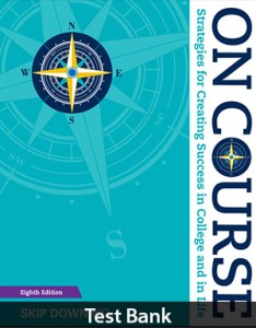 On Course Strategies for Creating Success in College and in Life 8th Edition Test Bank By Downing