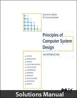Principles of Computer System Design 1st Edition Solutions Manual By Saltzer