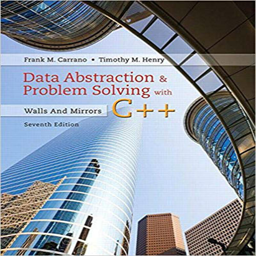 Data Abstraction & Problem Solving with C++ Walls and Mirrors 7th Edition Test Bank By Carrano