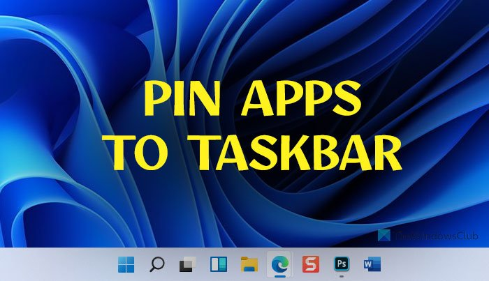 How to pin any app to the Taskbar in Windows 11