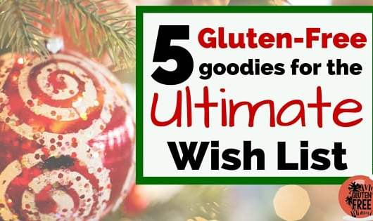 5 Gluten-Free Goodies for the Ultimate Wish List
