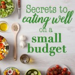 Secrets to eating well on a small budget