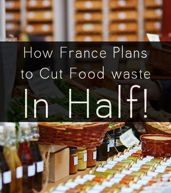 France Food Waste Law Aims To Cut Food Waste In Half