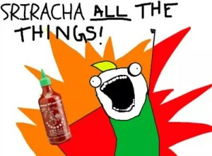 Sriracha on all the things