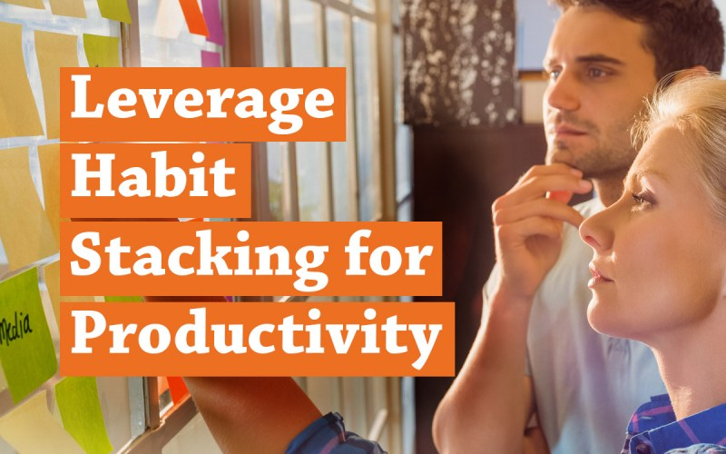 Leverage Habit Stacking for a More Productive You