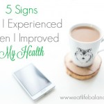 5 Signs That I Experienced When I Improved My Health