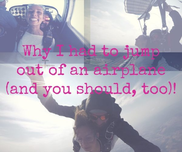 Why I Had to Jump Out of an Airplane (and you should, too)!