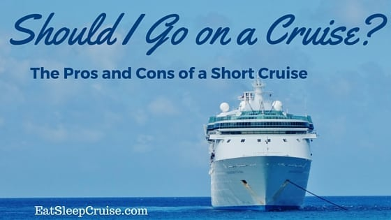 Should I Go on a Cruise- Pros and Cons of a Short Cruise