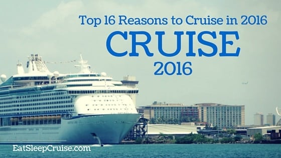 Top 16 Reasons to Take a Cruise In 2016