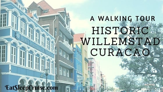 A Walking Tour of Historic Willemstad Curacao