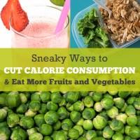 Sneaky Ways to Cut Calorie Consumption and Eat More Fruits and Vegetables