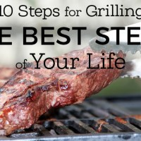 10 Steps for Grilling the Best Steak of Your Life