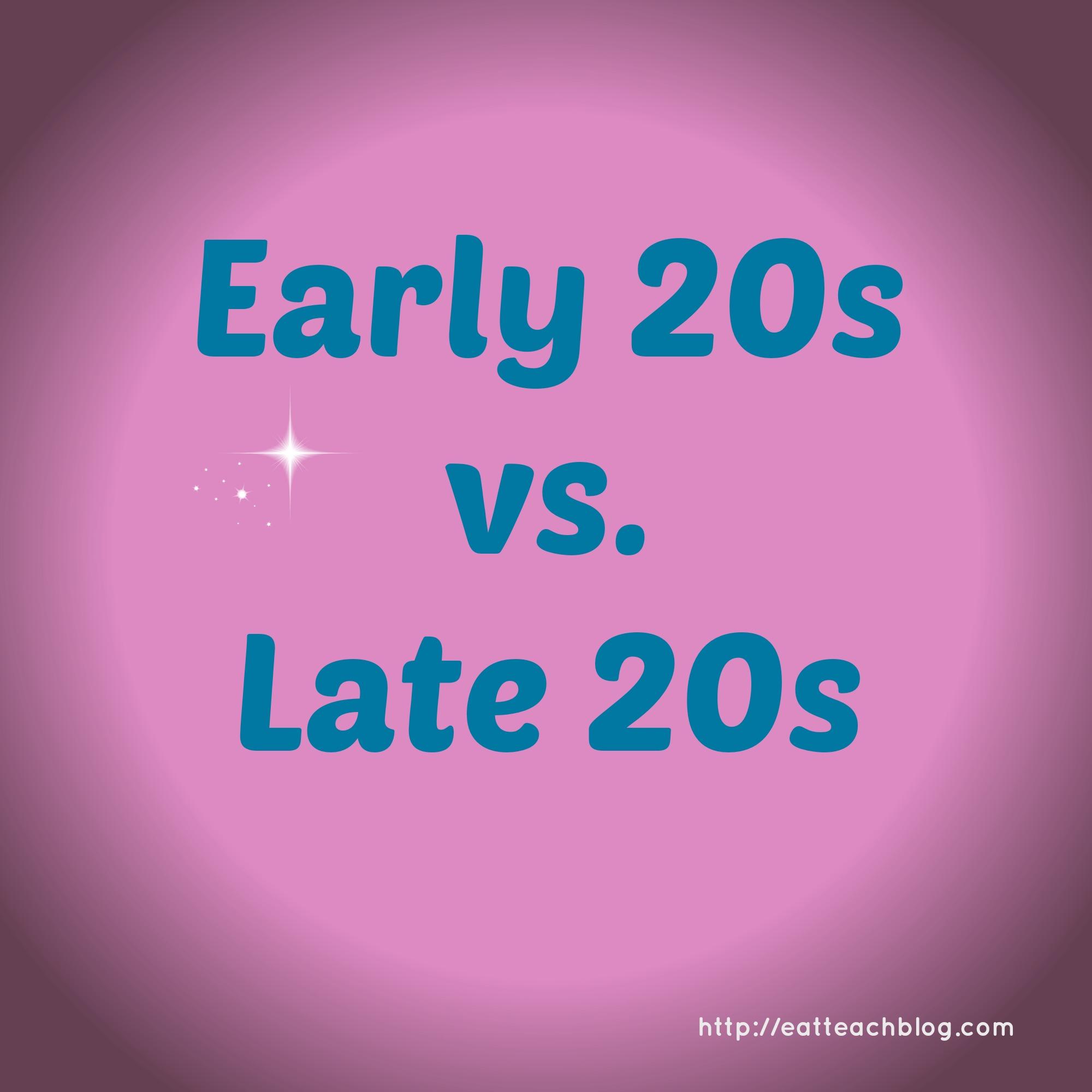 Early 20s Vs. Late 20s : Eat Teach Blog