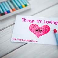 Things I'm Loving Lately 27 (#LinkUp)