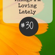 Things I'm Loving Lately #30 (#LinkUp)