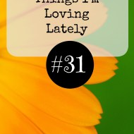 Things I'm Loving Lately #31 (#LinkUp)