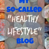 "MY So-Called ""Healthy Lifestyle"" Blog"