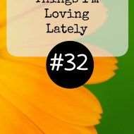 Things I'm Loving Lately #32 (#LinkUp)